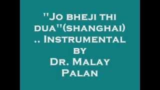 ''Jo bheji thi dua''shanghai Instrumental by Dr Malay Palan