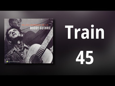 Woody Guthrie // Train 45