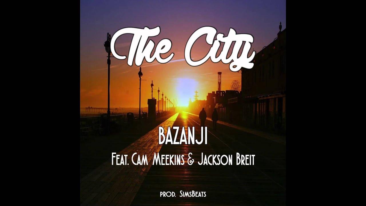 Bazanji The City Ft Cam Meekins Jackson Breit Prod Simsbeats Official Audio Youtube