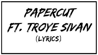 Papercut Zedd ft Troye Sivan Lyric Video | Happy birthday Troye Sivan!