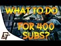 What should I do for 400 SUBSCRIBERS?!