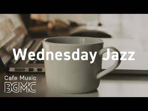 Wednesday Jazz: Chill Out Jazz Beat Cafe Music - Relieving Soft Music For Relaxing, Resting