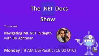 The .NET Docs Show - Navigating ML.NET 🗺️ in depth with Bri Achtman