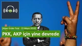 PKK, AKP için yine devrede [Alper Ender Fırat - 13 Mayıs 2019]