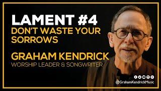 Lent Lament - Don't Waste Your Sorrows - Graham Kendrick