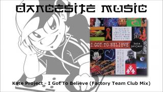 Kate Project - I Got To Believe (Factory Team Club Mix)