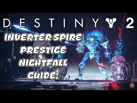 DESTINY 2 - PRESTIGE NIGHTFALL GUIDE - INVERTED SPIRE