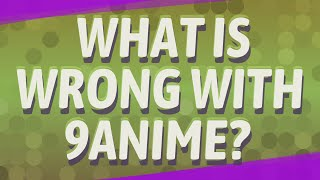 What is wrong with 9anime?