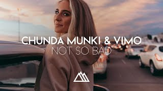 Chunda Munki & VIMO - Not So Bad (Original Mix)