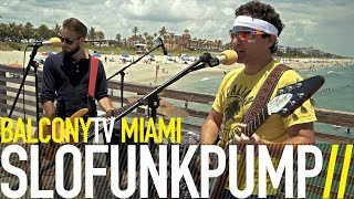 SLOFUNKPUMP - BACK THE FUNK UP (BalconyTV)