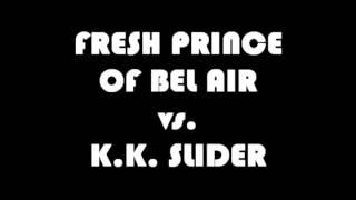 mashup  k k slider remix vs fresh prince of bel air