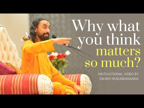 Why What You Think Matters So Much - Motivational Video by Swami Mukundananda