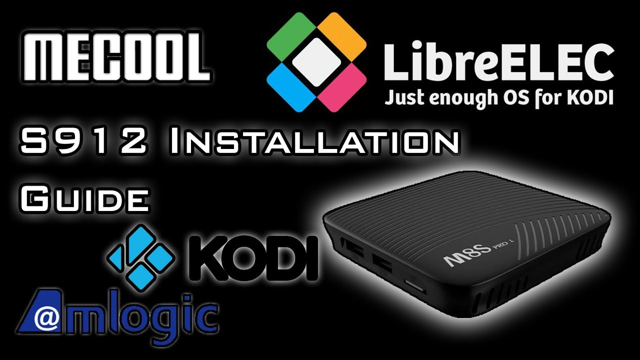 How To Install LibreELEC on any Android TV Boxes with Amlogic S912 or  Lower  - 2018