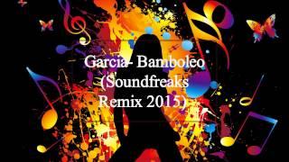 Garcia- Bamboleo (Soundfreaks Remix 2015)