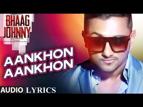 Aankhon Aankhon Full Song Lyrics - Yo Yo Honey Singh - Bhaag Johnny(2015)