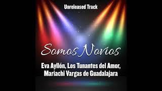 Somos Novios - Eva Ayllón, Los Tunantes del Amor, Mariachi Vargas de Guadalajara