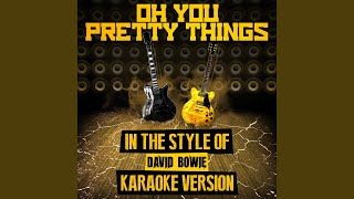 Oh You Pretty Things (In the Style of David Bowie) (Karaoke Version)