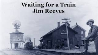 Waiting for a Train Jim Reeves with Lyrics YouTube Videos