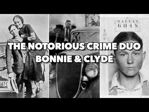 The Life & Demise of the Notorious Crime Duo, Bonnie & Clyde
