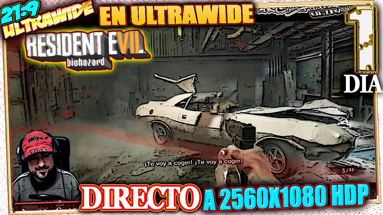 RESIDENT EVIL 7 #1 EN ULTRAWIDE 2560X1080 HDP Gameplay Español 21:9 +  AIRHEART