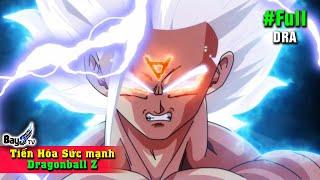 Tất cả Nhân Vật từ Yếu Đến Mạnh Nhất - Tiến Hóa Sức Mạnh Dragon Ball Z 【FULL】