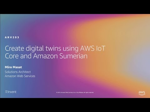 AWS re:Invent 2019: Create digital twins using AWS IoT Core and Amazon Sumerian (ARV203)