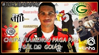 Chupa Flamengo Paga Pau - Gol do Goias