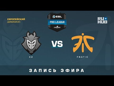Fnatic vs G2 - ESL Pro League S7 EU @cache