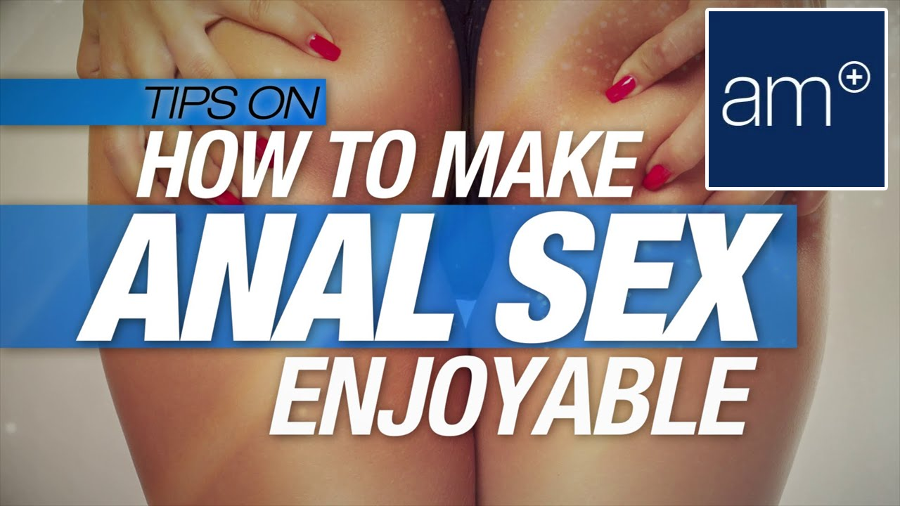 How to have enjoyable anal sex