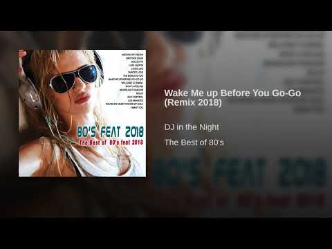 Wake Me Up Before You Go-Go (Remix 2018)