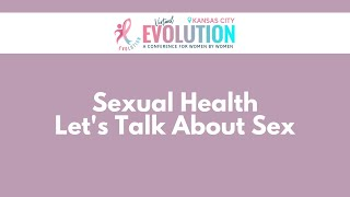 2021 Evolution Kansas City | Sexual Health--Let's Talk About Sex