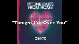 Watch Phone Calls From Home Tonight Im Over You video