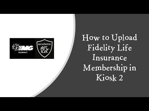 How To Upload Fidelity Life Insurance Membership In Kiosk 2