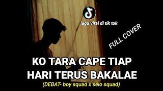 Ko Tara Cape Tiap Hari Terus Bakalae Debat Boy Squad X Selo Squad Cover Agusriansyah