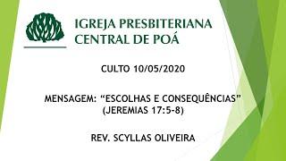 Culto 10.05.2020 | Mensagem: Escolhas e Consequências (Jr 17:5-8) - Rev. Scyllas Oliveira