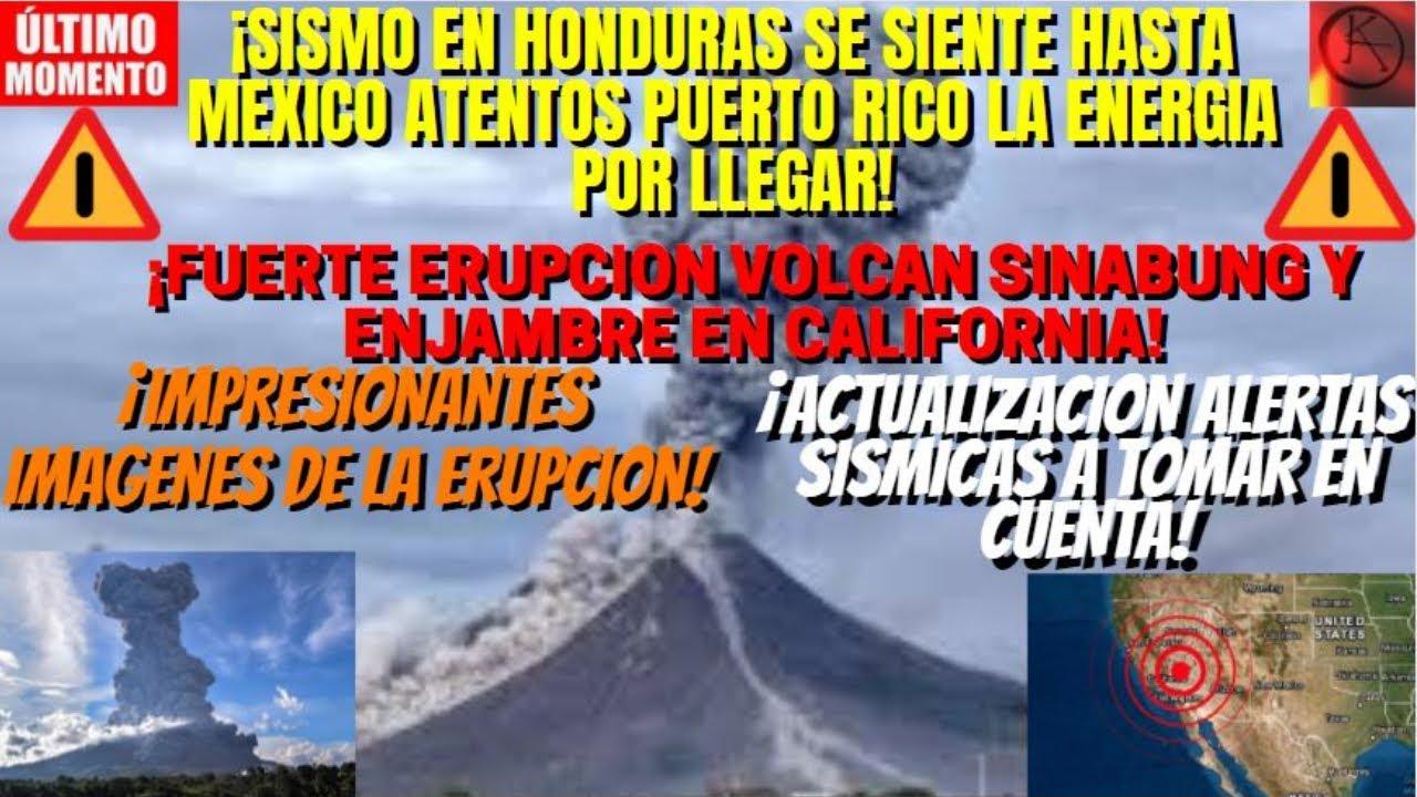 ¡FUERTE SISMO EN HONDURAS ATENCION SE MUEVE CALIFORNIA!¡ERUPCIÓN VOLCAN SINABUNG OSCURECIO EL CIELO!