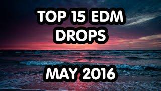 Top 15 EDM Drops ( May 2016 )