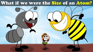 What if we were the Size of an Atom?   #aumsum #kids #science #whatif #education #children