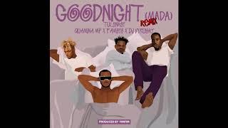Tulenkey - Goodnight Remix Mada ft Quamina MP Fameye Dj Vyrusky