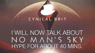 I will now talk about No Man's Sky hype for about 40 minutes
