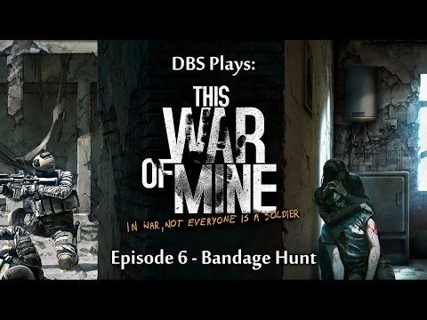 DBS Plays: This War of Mine - 06 - Bandage Hunt