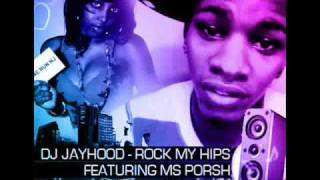 DJ JAYHOOD ROCK MY HIPS FT MS PORSH