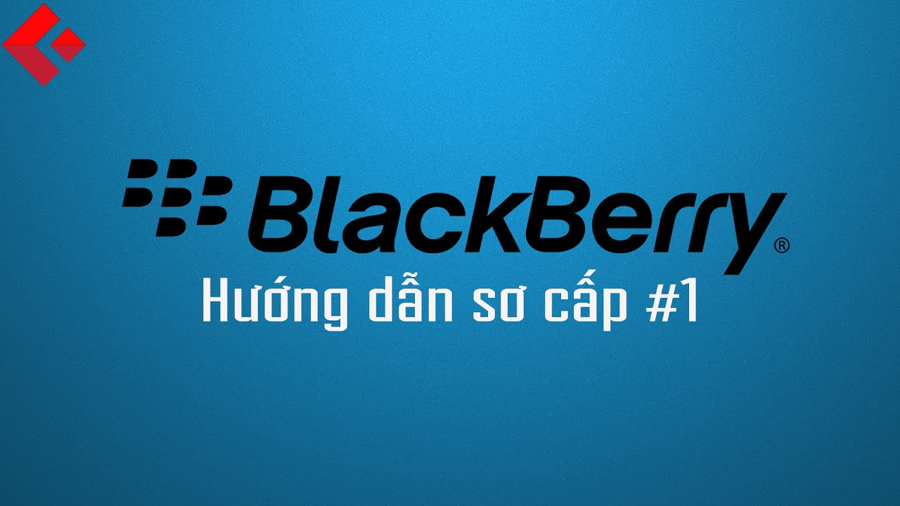 Clickbuy – BlackBerry OS 10 – Hướng dẫn sơ cấp #1 – Các thao tác cơ bản