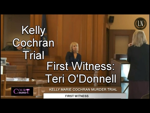 Kelly Cochran Trial Day 1 Part 1 (First Witness Terri O'Donnell) 02/14/17