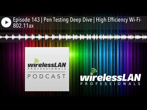 Episode 143 | Pen Testing Deep Dive | High Efficiency Wi-Fi- 802.11ax