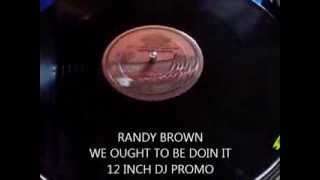 RANDY BROWN - WE OUGHT TO BE DOIN IT  12 INCH DJ PROMO