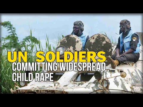 UN SOLDIERS ARE COMMITTING WIDESPREAD CHILD RAPE