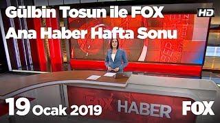 19 Ocak 2019 Gülbin Tosun ile FOX Ana Haber Hafta Sonu