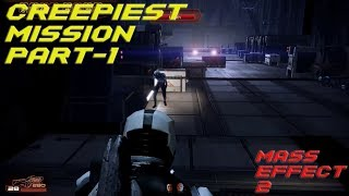 Creepiest Mission Part 1 in Mass Effect 2 Gameplay  (Acquire Reaper IFF )