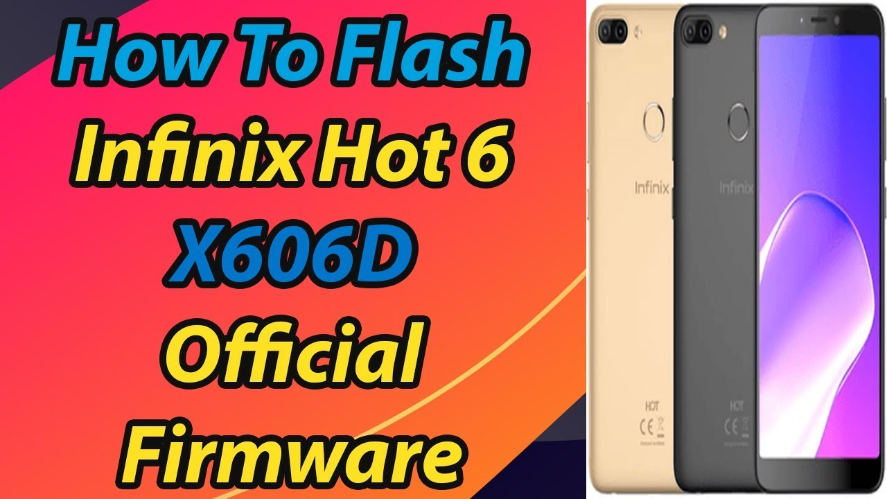 How To Flash Infinix Hot 6 X606D Official Firmware